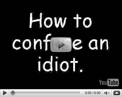 how to confuse an idiot youtube